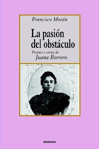 La Pasion del Obstaculo - Poemas y Cartas de Juana Borrero 9789871136407