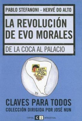 La Revolucion de Evo Morales: de la Coca al Palacio 9789871181568