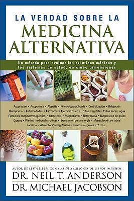 La Verdad Sobre la Medicina Alternativa: Un Metodo Para Evaluar las Practicas Medicas y los Sistemas de Salud, en Cinco Dimensiones 9789875570184