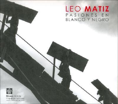 Leo Matiz - Pasiones En Blanco y Negro 9789879395325