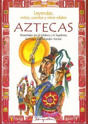 Leyendas, Mitos, Cuentos y Otros Relatos Aztecas 9789875505711