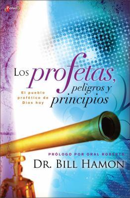 Los Profetas, Peligros y Principios: Como Entender y Madurar En Lo Profetico Hoy 9789875572140