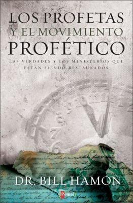 Los Profetas y el Movimiento Profetico: Las Verdades y los Ministerios Que Estan Siendo Restaurados 9789875572133