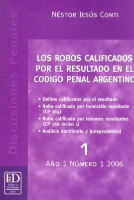 Los Robos Calificados Por el Resultado en el Codigo Penal Argentino 9789879382639