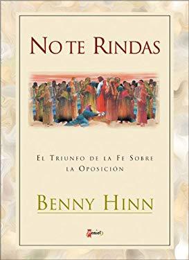 No Te Rindas: El Triunfo de La Fe Sobre La Oposici N 9789879038048