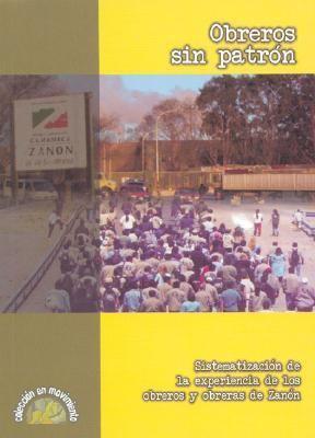 Obreros Sin Patron: Sistematizacion de la Experiencia de los Obreros y Obreras de Zanon 9789871231072
