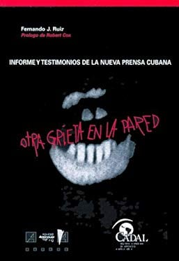 Otra Grieta En La Pared: Informe y Testimonios de La Nueva Prensa Cubana 9789871004348