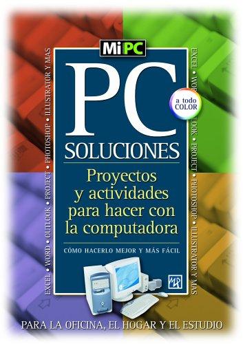 PC Soluciones: Proyectos y Actividades Para Hacer Con La Computadora 9789875263420
