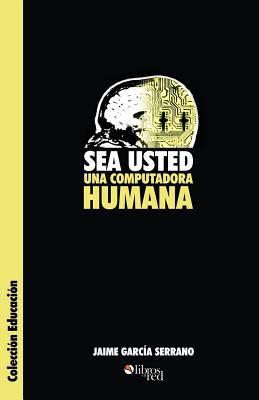 Sea Usted Una Computadora Humana 9789875610866