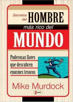 Secretos del Hombre M S Rico del Mundo: Poderosas Llaves Que Descubren Enormes Tesoros = Secrets of the Richest Man 9789879038789