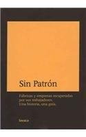 Sin Patron: Fabricas y Empresas Recuperadas Por Sus Trabajadores. Una Historia, Una Guia. 9789872190002