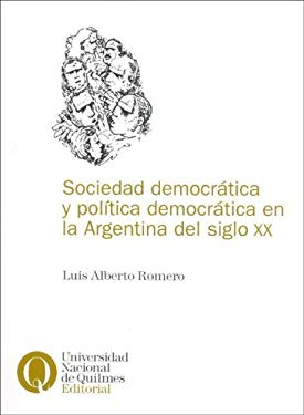 Sociedad Democratica y Politica Democratica En La Argentina del Siglo XX 9789875580381