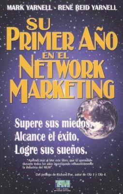 Su Primer Ano en el Network Marketing: !Supere Sus Miedos, Alcance el Exito, y Logre Sus Suenos! 9789879702420
