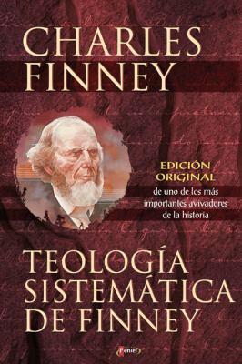 Teologia Sistematica: Fiel A las Escrituras, Fiel a la Razon, Fiel a la Vida = Systematic Theology 9789875571150
