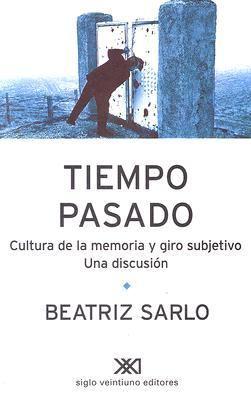 Tiempo Pasado: Cultura de La Memoria y Giro Subjetivo. Una Discusion 9789871220229