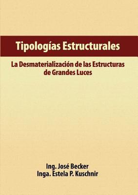 Tipologas Estructurales - La Desmaterializacin de Las Estructuras de Grandes Luces 9789874394057