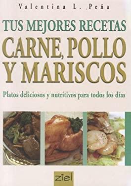 Tus Mejores Recetas: Carne, Pollo y Mariscos = Your Best Recipes 9789871184163