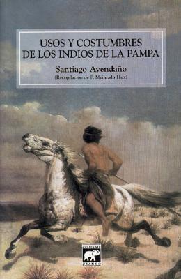 Usos y Costumbres de los Indios de la Pampa: Segunda Parte de las Memorias del Ex Cautivo Santiago Avenda~no 9789879223352