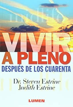 Vivir a Pleno Despues de Los Cuarenta - Estrine, Judith / Estrine, Steven, PH.D.