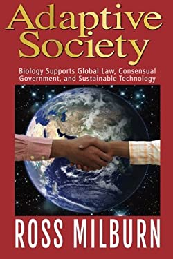 Adaptive Society:: Biology supports Global Law, Consensual Government, and Sustainable Technology
