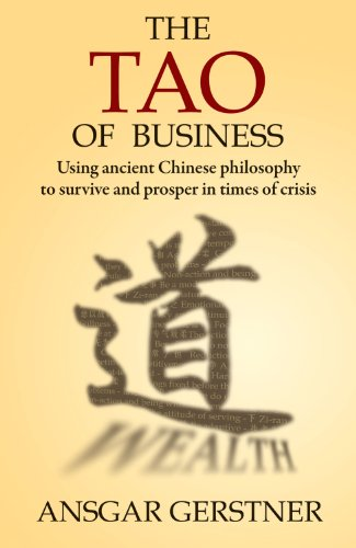 The Tao of Business: Using Ancient Chinese Philosophy to Survive and Prosper in Times of Crisis 9789881815477