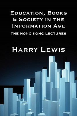 Education, Books and Society in the Information Age: The Hong Kong Lectures 9789881862334