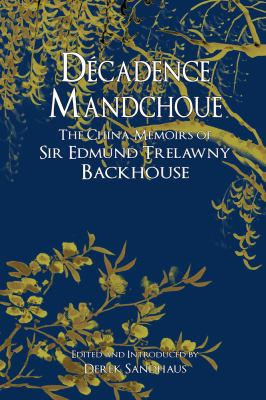 Decadence Mandchoue: The China Memoirs of Sir Edmund Trelawny Backhouse 9789881944511