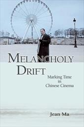 Melancholy Drift: Marking Time in Chinese Cinema 8806307
