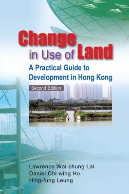 Change in Use of Land: A Practical Guide to Development in Hong Kong 9789888028610