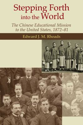 Stepping Forth Into the World: The Chinese Educational Mission to the United States, 1872-81 9789888028863