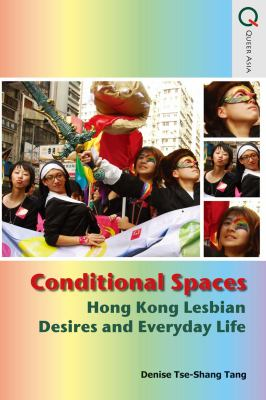 Conditional Spaces: Hong Kong Lesbian Desires and Everyday Life 9789888083022