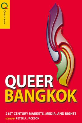 Queer Bangkok: 21st Century Markets, Media, and Rights 9789888083046
