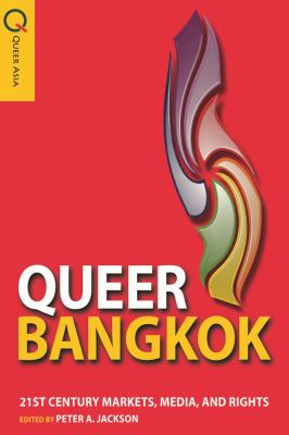Queer Bangkok: 21st Century Markets, Media, and Rights 9789888083053