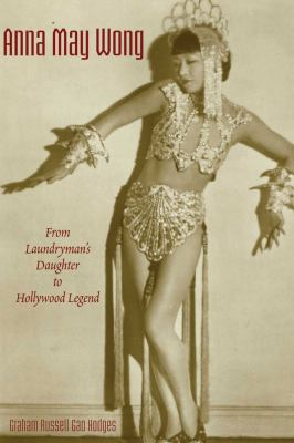 Anna May Wong: From Laundryman's Daughter to Hollywood Legend 9789888139637