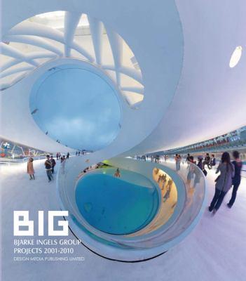 Big: Bjarke Ingels Group Projects 2001-2010