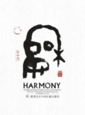 Harmony: Synergy Between Tradition & the Contemporary - Chinese Calligraphy & Seal Engraving 9789881971647