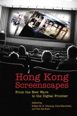 Hong Kong Screenscapes: From the New Wave to the Digital Frontier 9789888028566
