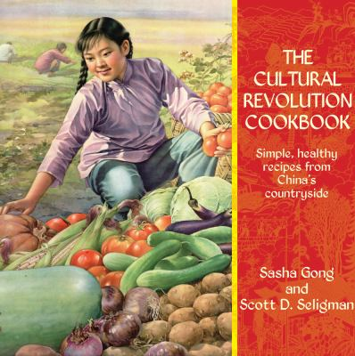 The Cultural Revolution Cookbook: Simple, Healthy Recipes from China's Countryside 9789881998460