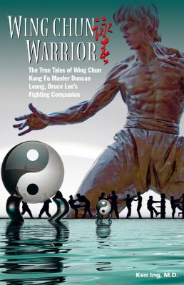 Wing Chun Warrior: The True Tales of Wing Chun Kung Fu Master Duncan Leung, Bruce Lee's Fighting Companion 9789881774224