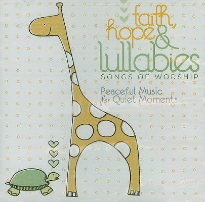 Faith, Hope & Lullabies: Songs of Worship: Peaceful Music for Quiet Moments