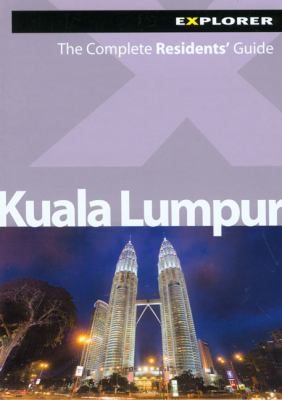 Kuala Lumpur: The Complete Residents' Guide 9789948033318