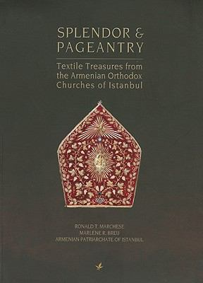 Splendor and Pageantry: Textile Treasures from the Armenian Orthodox Churches of Istanbul 9789944424783