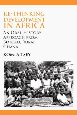 Re-Thinking Development in Africa. an Oral History Approach from Botoku, Rural Ghana 9789956726509