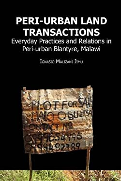 Peri-urban Land Transactions. Everyday Practices and Relations in Peri-urban Blantyre, Malawi 9789956727599