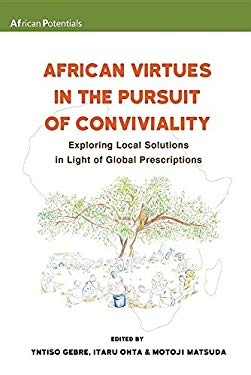 African Virtues in the Pursuit of Conviviality: Exploring Local Solutions in Light of Global Prescriptions (African Potentials)