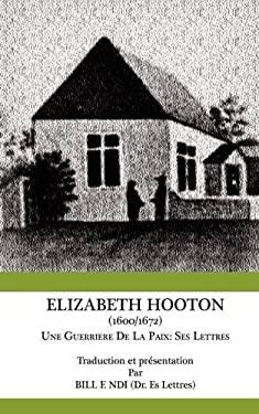 Elizabeth Hooton 1600 1672 Une Guerriere de La Paix. Ses Lettres 9789956717651