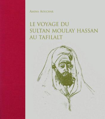 Le Voyage Du Sultan Moulay Hassan Au Tafilalt: Juin-Decembre, 1893 9789954838303