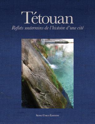 Tetouan: Reflets Souterrains De L'histoire D'une Cite 9789954494073