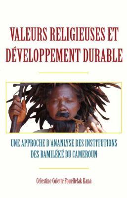 Valeurs Religieuses Et Dveloppement Durable. Une Approche D-Ananlyse Des Institutions Des Bamilk Du Cameroun 9789956578979