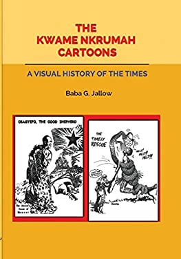 The Kwame Nkrumah Cartoons. a Visual History of the Times